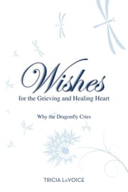Wishes for the Grieving and Healing Heart ebook by Tricia Lavoice
