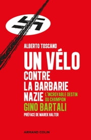 Un vélo contre la barbarie nazie - L'incroyable destin du champion Gino Bartali ebook by Alberto Toscano