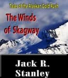Winds of Skagway ebook by Jack R. Stanley