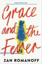 Grace and the Fever ebook by Zan Romanoff