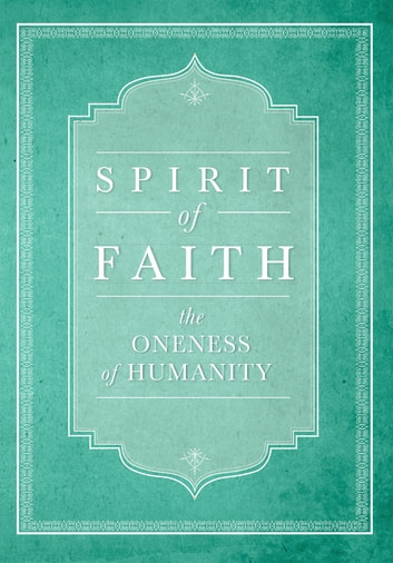 Spirit of Faith: The Oneness of Humanity ebook by Bahai Publishing