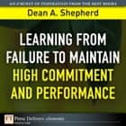 Learning from Failure to Maintain High Commitment and Performance ebook by Dean A. Shepherd