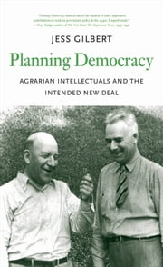 Planning Democracy - Agrarian Intellectuals and the Intended New Deal ebook by Jess Gilbert
