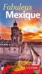 Fabuleux Mexique ebook by Collectif Ulysse