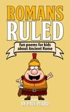 Romans Ruled: Fun Poems for Kids about Ancient Rome ebook by