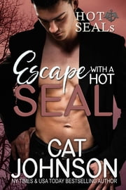 Escape with a Hot SEAL - a Hot SEALs Wedding ebook by Cat Johnson