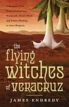 The Flying Witches of Veracruz ebook by James Endredy