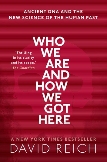 Who We Are and How We Got Here - Ancient DNA and the new science of the human past ebook by David Reich