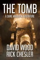 The Tomb - A Dane Maddock Adventure ebook by David Wood, Rick Chesler
