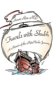 Travels with Shubh - A Memoir of the MetaWorks Journey ebook by Susan Ross MD