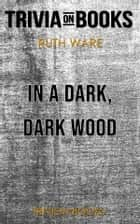 In a Dark, Dark Wood by Ruth Ware (Trivia-On-Books) ebook by Trivion Books