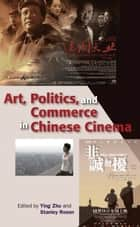 Art, Politics, and Commerce in Chinese Cinema ebook by Ying Zhu, Stanley Rosen