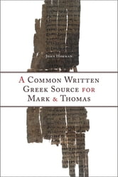 A Common Written Greek Source for Mark and Thomas ebook by John Horman