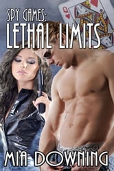 Spy Games: Lethal Limits ebook by Mia Downing