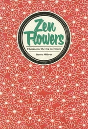Zen Flowers: Chabana for the Tea Ceremony ebook by Henry Mittwer