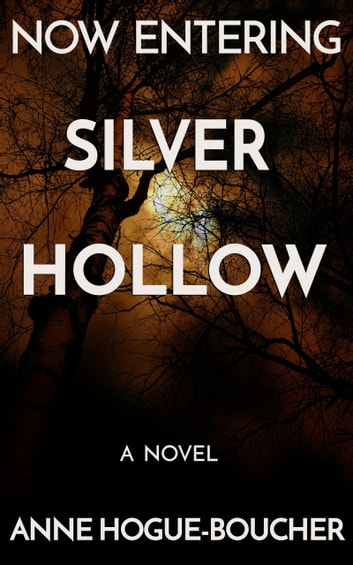 Now Entering Silver Hollow ebook by Anne L. Hogue-Boucher