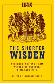 The Shorter Wisden 2013 - The Best Writing from Wisden Cricketers' Almanack 2013 ebook by Bloomsbury Publishing