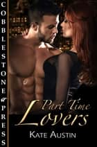 Part Time Lovers ebook by Kate Austin