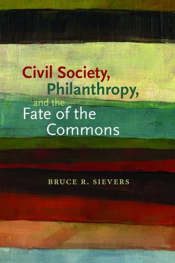 Civil Society, Philanthropy, and the Fate of the Commons ekitaplar by Bruce R. Sievers