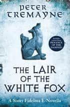 The Lair of the White Fox (Sister Fidelma e-novella) ebook by Peter Tremayne