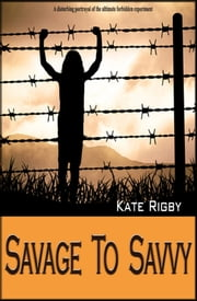 Savage To Savvy ebook by Kate Rigby