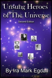 Unsung Heroes of The Universe ebook by Ira Mark Egdall