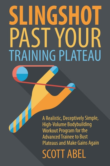 Slingshot Past Your Training Plateau ebook by Scott Abel