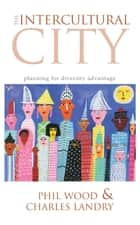 The Intercultural City - Planning for Diversity Advantage ebook by Charles Landry, Phil Wood