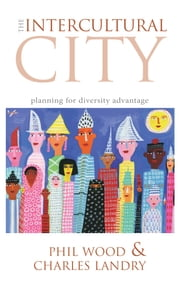 The Intercultural City - Planning for Diversity Advantage ebook by Charles Landry,Phil Wood