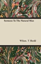 Sermons To The Natural Man ebook by Wilam. T. Shedd