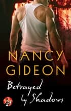 Betrayed by Shadows ebook by Nancy Gideon