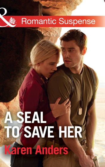 A Seal To Save Her (Mills & Boon Romantic Suspense) (To Protect and Serve, Book 5) ebook by Karen Anders