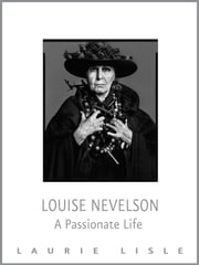 Louise Nevelson - A Passionate Life ebook by Laurie Lisle
