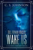 Till Human Voices Wake Us - Till Human Voices Wake Us, #2 ebook by C. S. Johnson