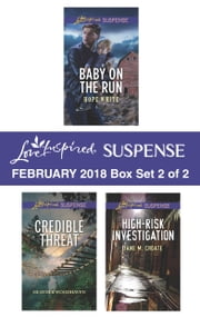 Harlequin Love Inspired Suspense February 2018 - Box Set 2 of 2 - Baby on the Run\Credible Threat\High-Risk Investigation ebook by Hope White, Heather Woodhaven, Jane M. Choate
