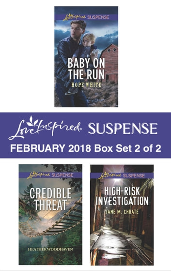 Harlequin Love Inspired Suspense February 2018 - Box Set 2 of 2 - Baby on the Run\Credible Threat\High-Risk Investigation ebook by Hope White,Heather Woodhaven,Jane M. Choate