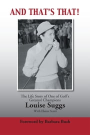AND THAT'S THAT! - The Life Story of One of Golf's Greatest Champions ebook by Louise Suggs