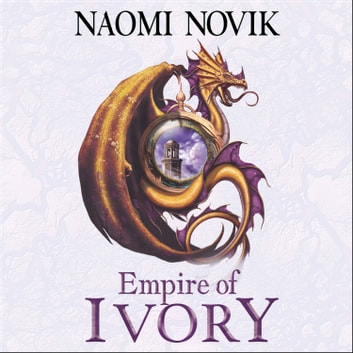 Empire of Ivory (The Temeraire Series, Book 4) audiobook by Naomi Novik