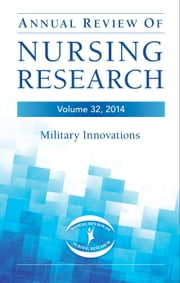 Annual Review of Nursing Research, Volume 32, 2014 - Military and Veteran Innovations of Care ebook by Patricia Watts Kelley, PhD, RN, FAAN,Christine Kasper, PhD, RN, FAAN,Deborah Kenny, RN, PhD, FAAN