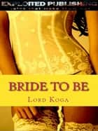 Bride to Be ebook by Lord Koga