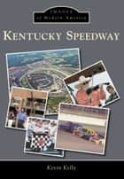 Kentucky Speedway ebook by Kevin Kelly