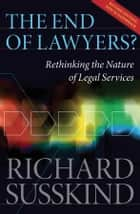 The End of Lawyers?: Rethinking the nature of legal services - Rethinking the nature of legal services ebook by Richard Susskind OBE