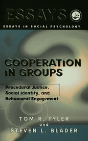 Cooperation in Groups - Procedural Justice, Social Identity, and Behavioral Engagement ebook by Tom Tyler,Steven Blader