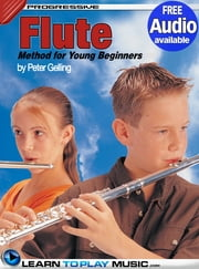Flute Lessons for Kids - How to Play Flute for Kids (Free Audio Available) ebook by LearnToPlayMusic.com,Peter Gelling,James Stewart