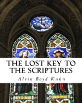 The Lost Key to the Scriptures ebook by Alvin Boyd Kuhn