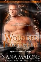 Wounded Protector ebook by Nana Malone