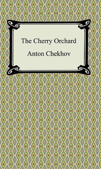 The Cherry Orchard ebook by Anton Chekhov
