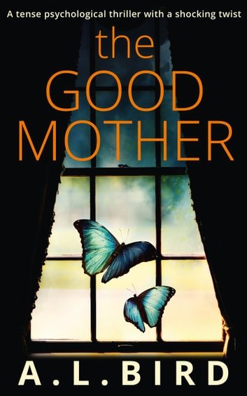 The Good Mother: A tense psychological thriller with a shocking twist ebook by A. L. Bird