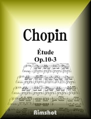 Chopin Étude Op.10-3 for Piano Solo ebook by Fryderyk Franciszek Chopin,Rimshot Inc.