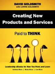 Creating New Products and Services - Paid to Think ebook by David Goldsmith